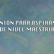 REUNION PARA ASPIRANTES DE MAESTRIA